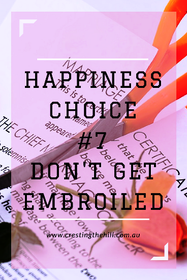 Happiness Choice #7 - Don't get embroiled in other people's drama