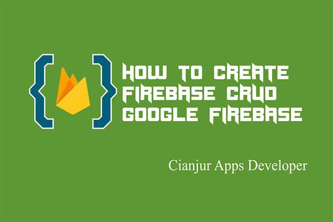 Cara Membuat Aplikasi CRUD Menggunakan Firebase Realtime Database