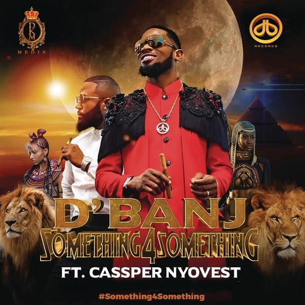 D'Banj Ft Cassper Nyovest - Something for Something