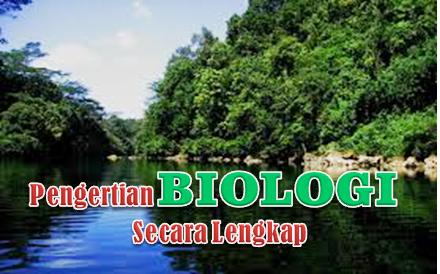 Pengertian Biologi Secara Lengkap