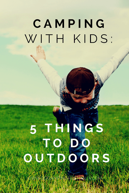 What can you do with kids when camping and they get bored?  5 ideas