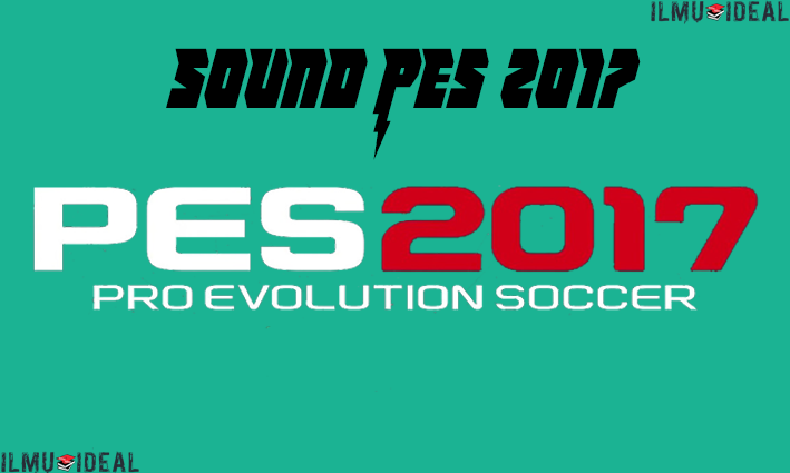 Problem pes2017 there is no sound - Ilmu-ideal
