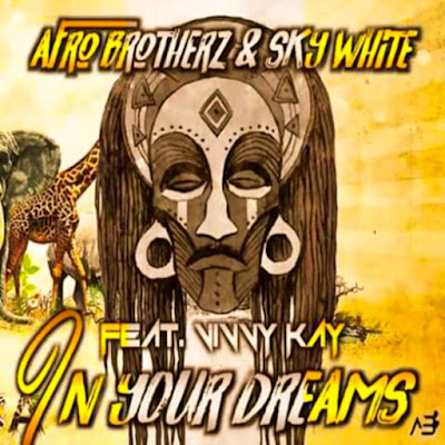 Afro Brotherz - In Your Dreams (feat. SkyWhite & Vinny Kay) [Download Mp3]