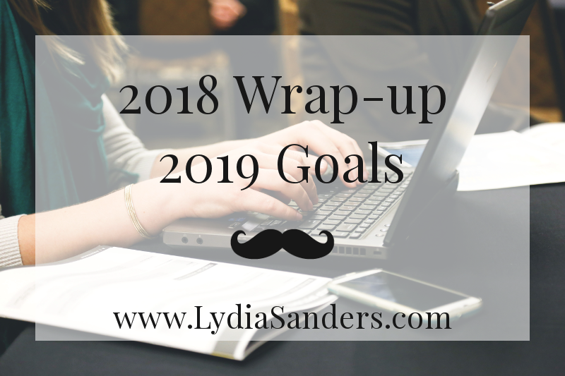2018 Wrap-up 2019 Goals | Lydia Sanders #TwistyMustacheReviews #EclecticWritingClass