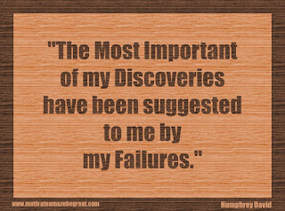 "Featured in our 34 Inspirational Quotes How To Fail Your Way To Success: ""The most important of my discoveries have been suggested to me by my failures."" - Humphrey Davy"