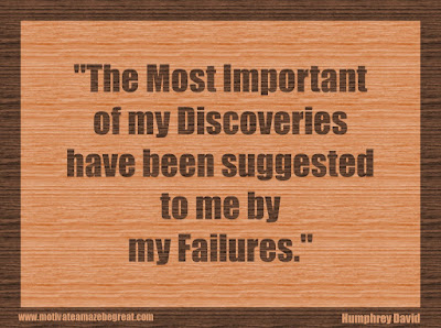 "Quotes About Success And Failure How To Fail Your Way To Success: ""The most important of my discoveries have been suggested to me by my failures."" - Humphrey Davy"