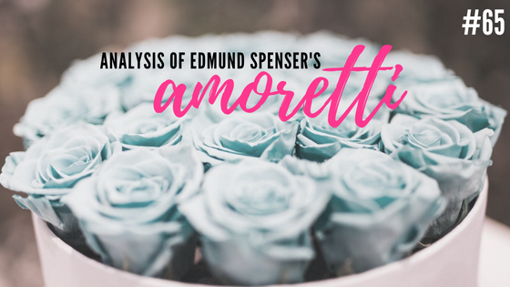 Amoretti #65 by Edmund Spenser- Analysis