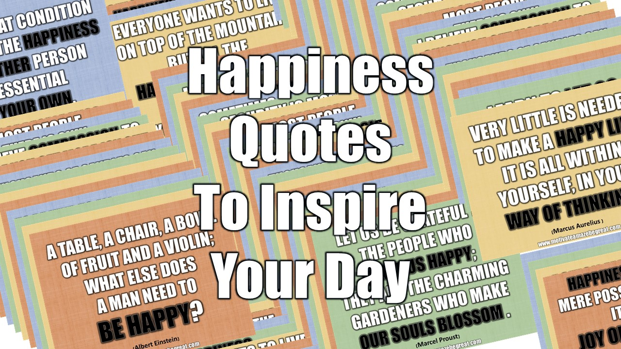 33 Happiness Quotes To Inspire Your Day Motivate Amaze Be Great
