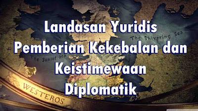 Landasan Yuridis Pemberian Kekebalan dan Keistimewaan Diplomatik