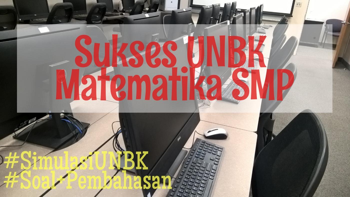 jian Nasional Berbasis Komputer yang mungkin lebih dikenal dengan sebutan UNBK sudah hampi Simulasi UNBK Matematika SMP 2019 (: Soal dan Pembahasan Paket B :)