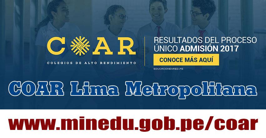 COAR Lima Metropolitana: Resultado Final Examen Admisión 2017 (28 Febrero) Lista de Ingresantes - Colegios de Alto Rendimiento - MINEDU - www.drelm.gob.pe