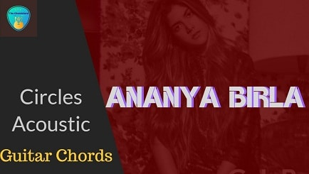CIRCLES Acoustic Guitar chords ACCURATE | Ananya Birla