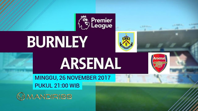 Prediksi Bola : Burnley Vs Arsenal , Minggu 26 November 2017 Pukul 21.00 WIB