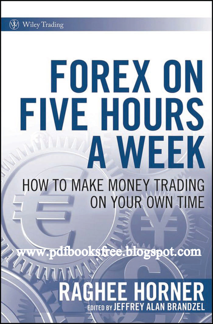Forex on Five Hours a Week: How to Make Money Trading on Your Own Time [Book]