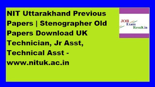 NIT Uttarakhand Previous Papers | Stenographer Old Papers Download UK Technician, Jr Asst, Technical Asst -www.nituk.ac.in