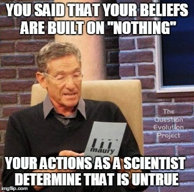 "Everyone has a system of beliefs by which they live. For a science publication to say that their beliefs are built on ""nothing"" is ludicrous and self-refuting."