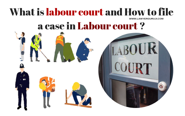 श्रम न्यायालय क्या है और श्रम न्यायालय में केस कैसे करे ? What is labour court and How to file a case in Labour court ?