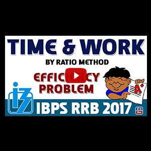 Time & Work By Ratio Method | Efficiency Problem | Maths | IBPS RRB Special 2017