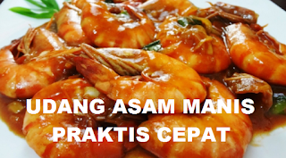 Resep Masakan Udang Asam Manis Praktis Dan Cepat