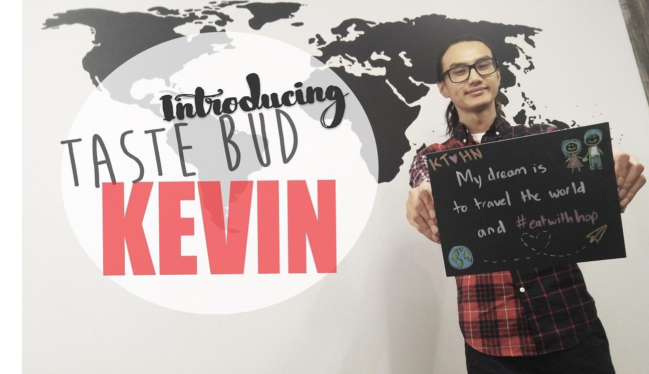 MEET MY TASTE BUD: KEVIN