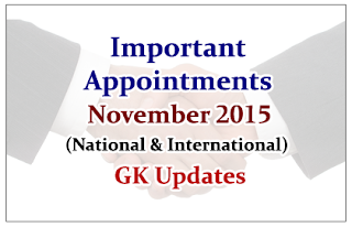 List of Important Appointments (National& International)- November 2015 | GK Updates