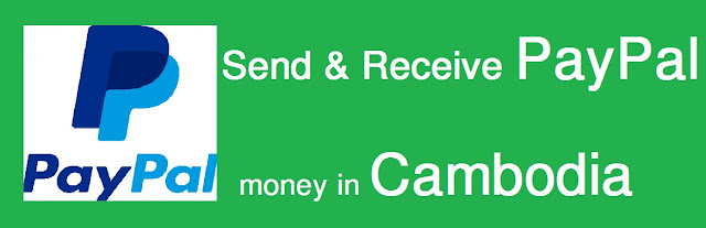 How to Create a PayPal Account that Allows Send Receive Money in Cambodia