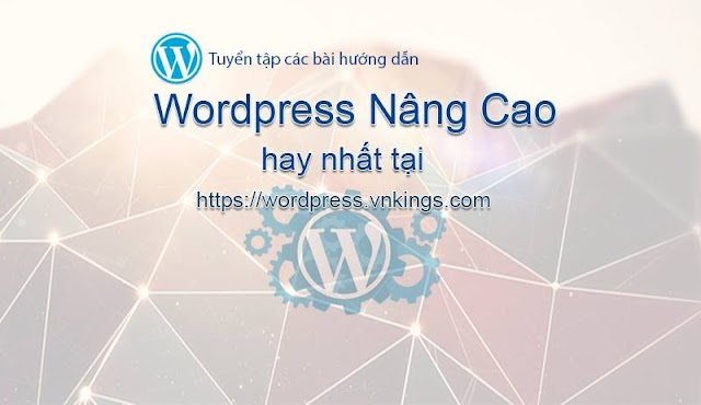 Tuyển tập các bài hướng dẫn Wordpress Nâng Cao hay