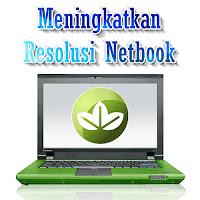 Cara Meningkatkan Resolusi Netbook, Meningkatkan Resolusi Netbook Menjadi 1024 x 768 pixel, meningkatkan display maximum netbook hingga 1152 x 864