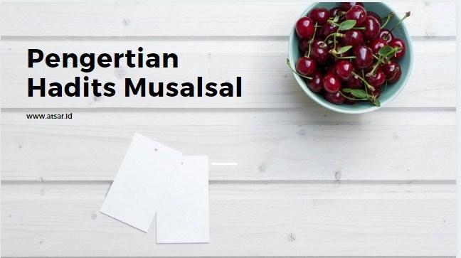 Pengertian Hadits Musalsal (Matan Baiquniyyah)