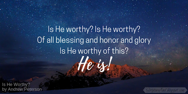 Bible Verses for Is He Worthy? by Andrew Peterson | scriptureand.blogspot.com