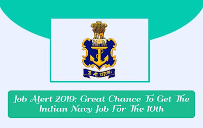Job Alert 2019: Great Chance To Get The Indian Navy Job For The 10th, gettitnow