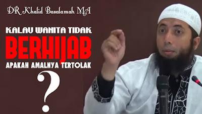 Download Video Apakah Wanita Tidak Pakai Jilbab Ibadahnya Ditolak Allah [ Tanya Jawab Ustadz Khalid Basalamah ]