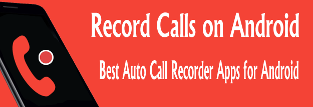Best Automatic Call Recorder Apps for Android 2019