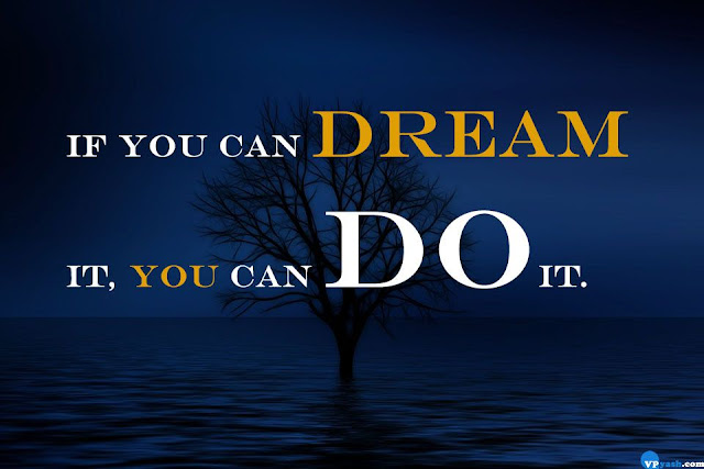 If you can dream it, you can do it Walt Disney