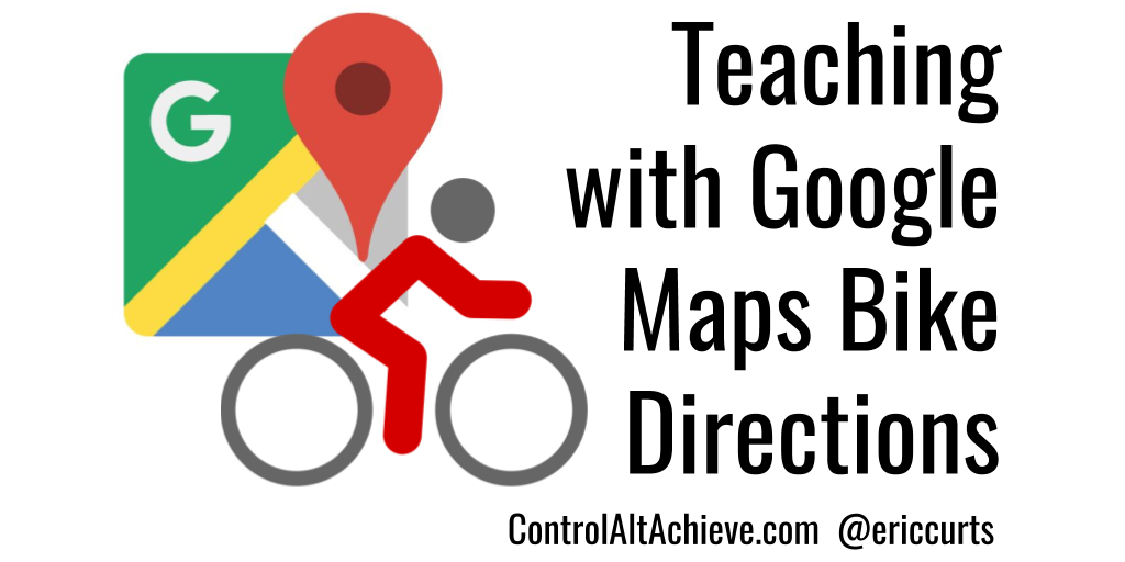 Control Alt Achieve: Using Google Maps Bike Directions to
