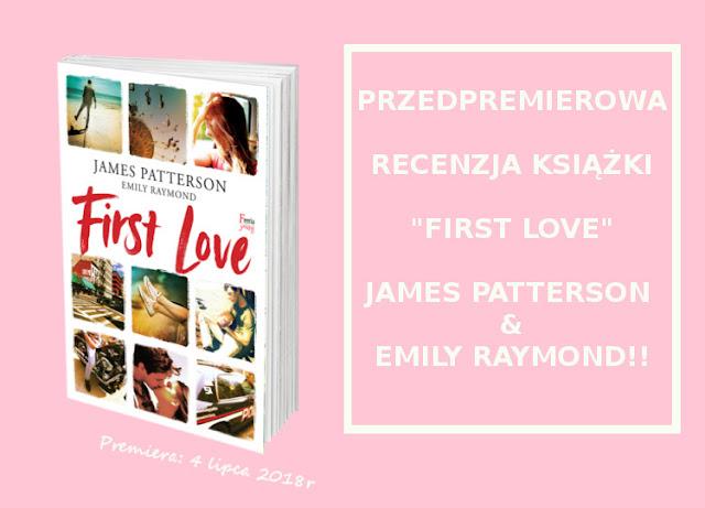 """#194 [PRZEDPREMIEROWO] Recenzja książki """"First Love"""" James Patterson i Emily Raymond"""