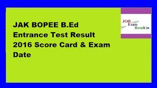 JAK BOPEE B.Ed Entrance Test Result 2016 Score Card & Exam Date