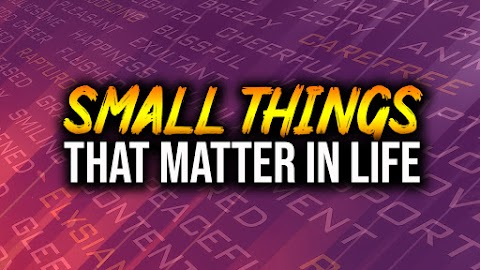 22 Little things in life that matter (A LOT!!) - Evolution's Revolution