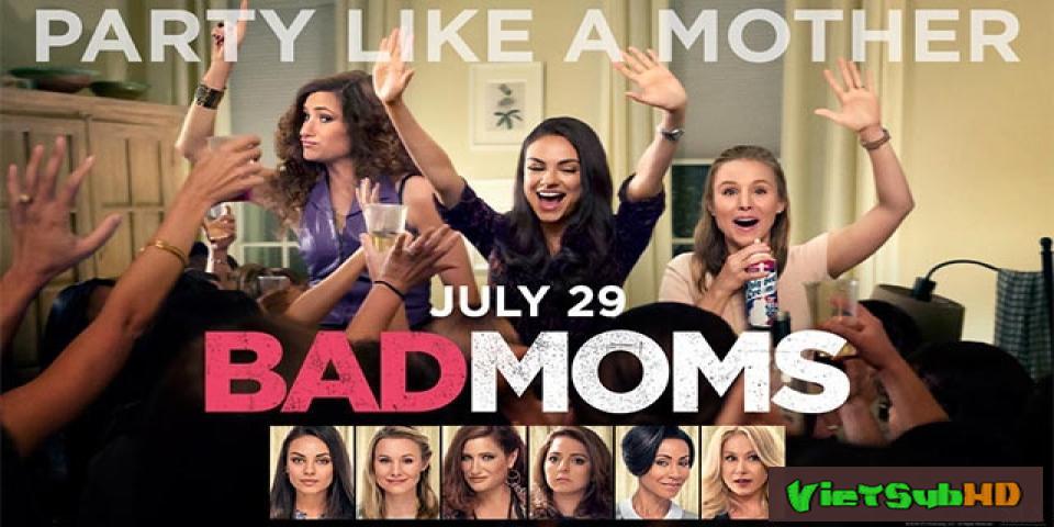 Phim Những Bà Mẹ Buông Thả VietSub HD | Bad Moms 2016
