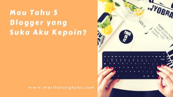 Mau Tahu 5 Blogger yang Suka Aku Kepoin?