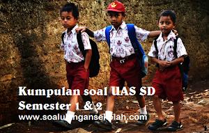 Soal Soal UAS SD Kelas 1 2 3 4 5 6 Semester 1 dan 2 Lengkap