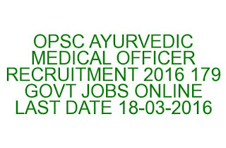 OPSC AYURVEDIC MEDICAL OFFICER RECRUITMENT 2016 LAST DATE 18-03-2016