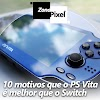 ZonaPixel - 10 motivos que o PS Vita é melhor que o Nintendo Switch