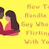 अगर कोई लड़का आपको फ्लर्ट करता है तो उसे कैसे सबक शिखाए 5 तरीके || How To Handle A Guy Who Is Flirting With You।