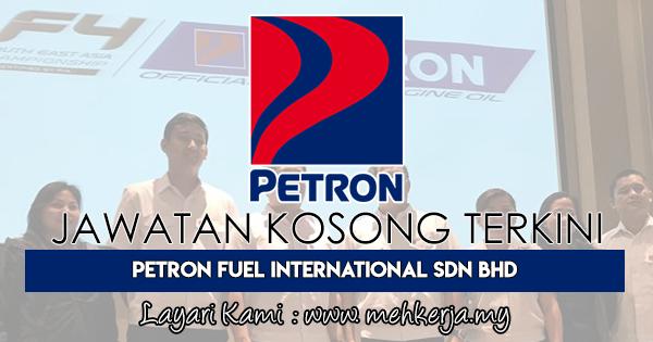 Jawatan Kosong Terkini 2018 di Petron Fuel International Sdn Bhd