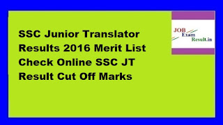 SSC Junior Translator Results 2016 Merit List Check Online SSC JT Result Cut Off Marks