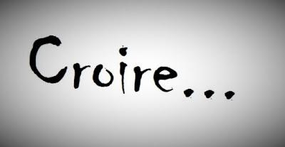 Le mot Croire ...