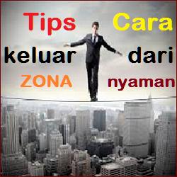 Tips Cara Keluar dari ZONA Nyaman Anda Untuk Sukses