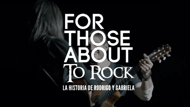 For Those About to Rock: The Story of Rodrigo and Gabriela
