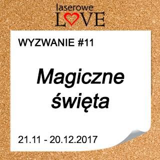 http://laserowelove.blogspot.com/2017/11/wyzwanie-11-magiczne-swieta.html